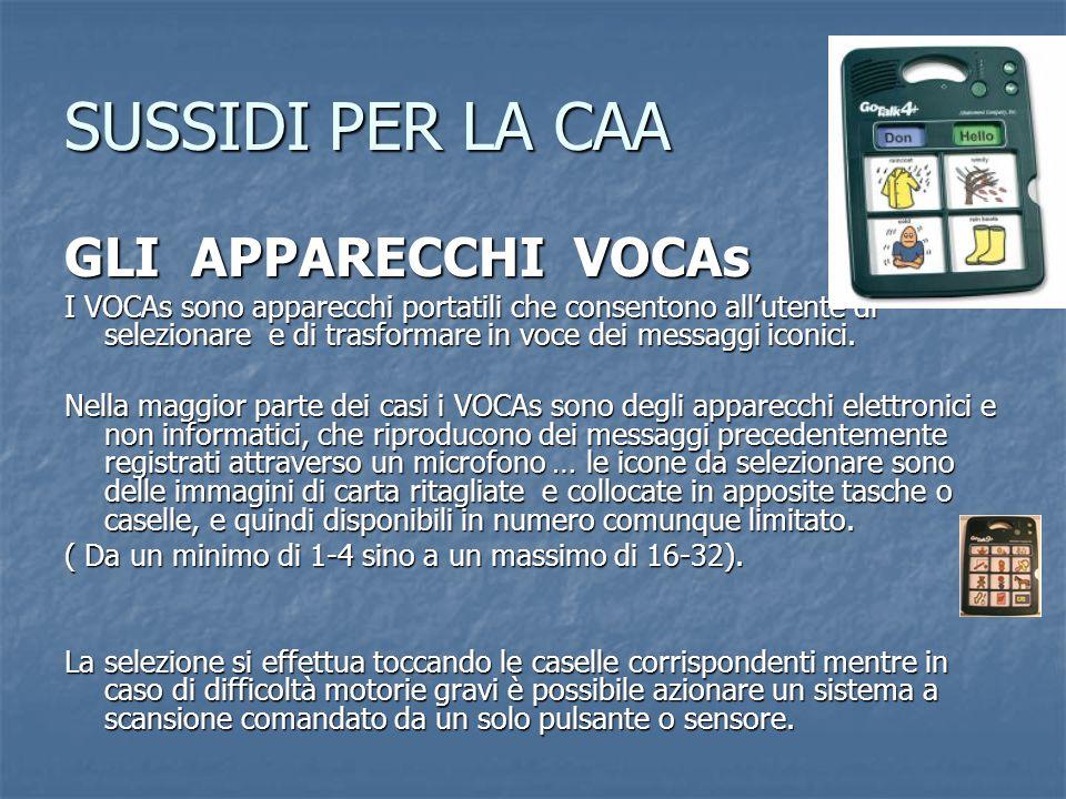 SUSSIDI PER LA CAA GLI APPARECCHI VOCAs I VOCAs sono apparecchi portatili che consentono all'utente di selezionare e di trasformare in voce dei messag