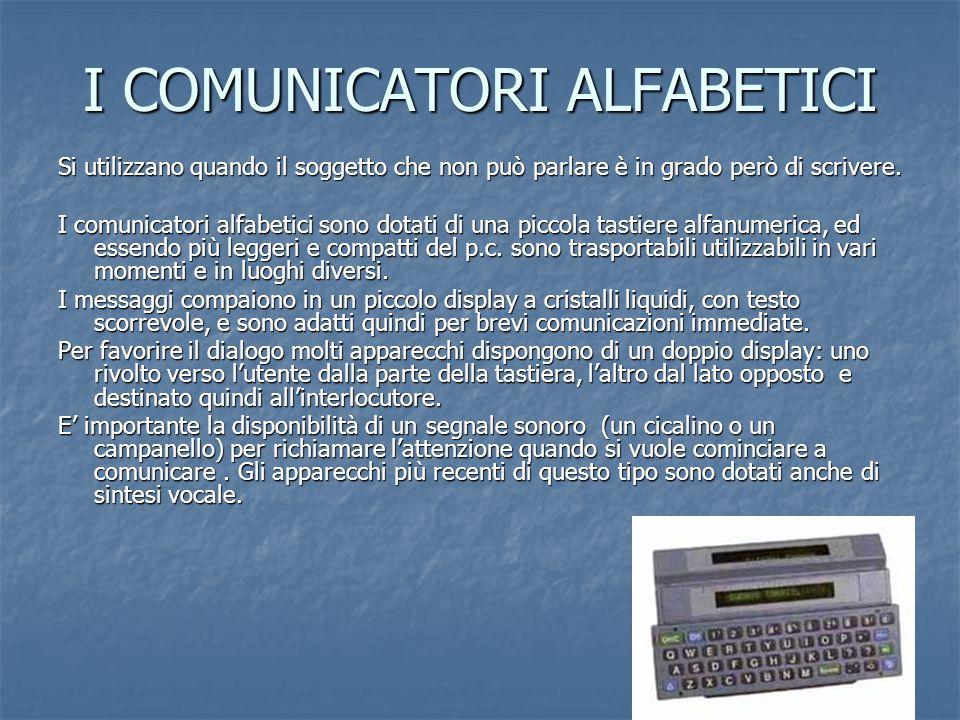 I COMUNICATORI ALFABETICI Si utilizzano quando il soggetto che non può parlare è in grado però di scrivere. I comunicatori alfabetici sono dotati di u