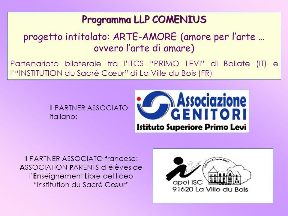 Il PARTNER ASSOCIATO italiano: Programma LLP COMENIUS progetto intitolato: ARTE-AMORE (amore per l'arte … ovvero l'arte di amare) Partenariato bilaterale tra l'ITCS PRIMO LEVI di Bollate (IT) e l' INSTITUTION du Sacré Cœur di La Ville du Bois (FR) Il PARTNER ASSOCIATO francese: A SSOCIATION P ARENTS d'élèves de l' E nseignement L ibre del liceo Institution du Sacré Cœur