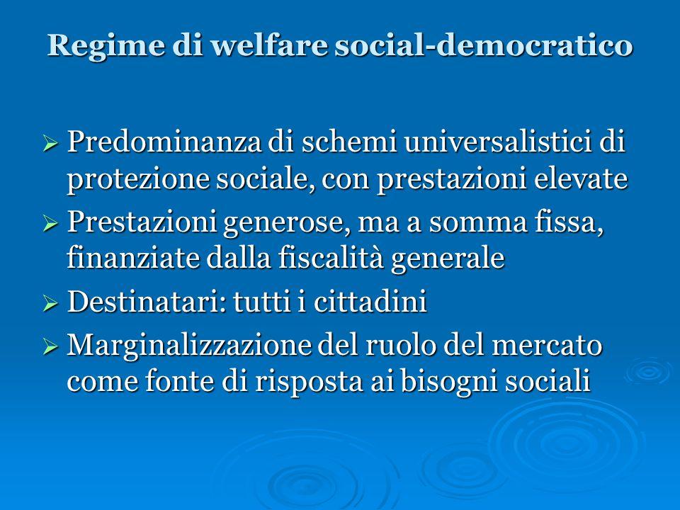 Regime di welfare social-democratico  Predominanza di schemi universalistici di protezione sociale, con prestazioni elevate  Prestazioni generose, m