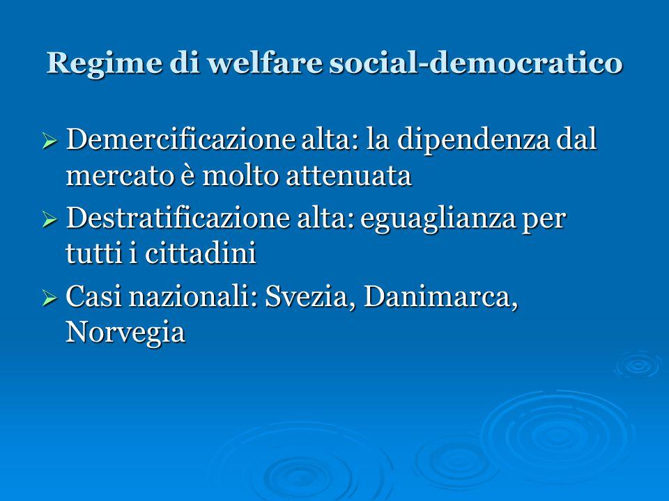 Regime di welfare social-democratico  Demercificazione alta: la dipendenza dal mercato è molto attenuata  Destratificazione alta: eguaglianza per tu