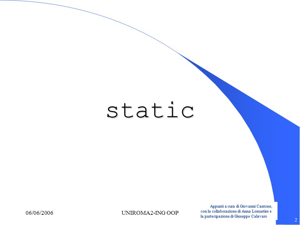 Appunti a cura di Giovanni Cantone, con la collaborazione di Anna Lomartire e la partecipazione di Giuseppe Calavaro 2 06/06/2006UNIROMA2-ING OOP stat