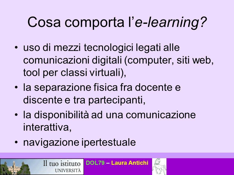 DOL79 – Laura Antichi Cosa comporta l'e-learning? uso di mezzi tecnologici legati alle comunicazioni digitali (computer, siti web, tool per classi vir