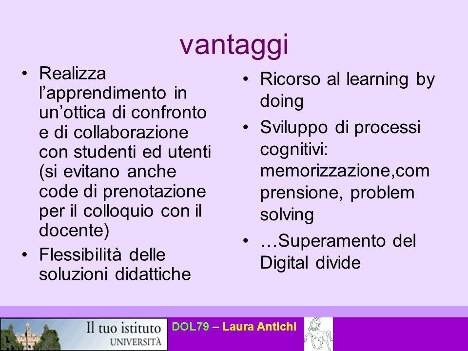 DOL79 – Laura Antichi vantaggi Realizza l'apprendimento in un'ottica di confronto e di collaborazione con studenti ed utenti (si evitano anche code di