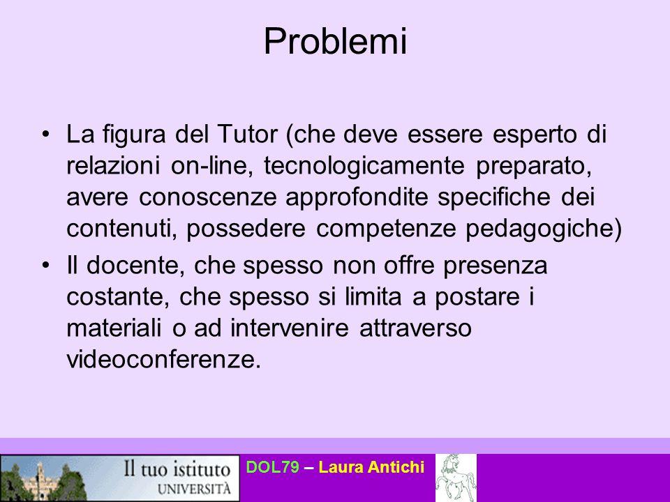 DOL79 – Laura Antichi Problemi La figura del Tutor (che deve essere esperto di relazioni on-line, tecnologicamente preparato, avere conoscenze approfo