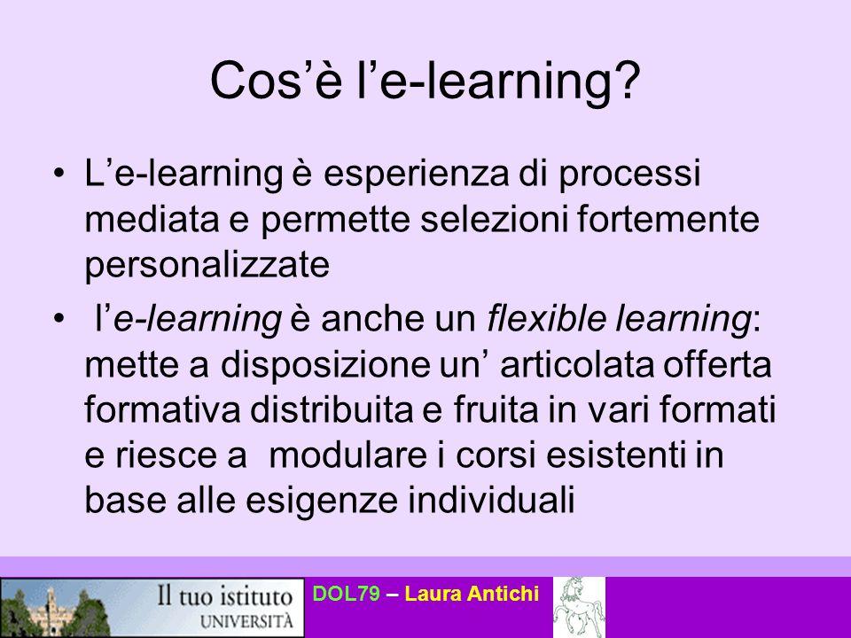 DOL79 – Laura Antichi Cos'è l'e-learning? L'e-learning è esperienza di processi mediata e permette selezioni fortemente personalizzate l'e-learning è