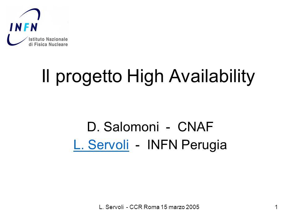 L. Servoli - CCR Roma 15 marzo 20051 Il progetto High Availability D.