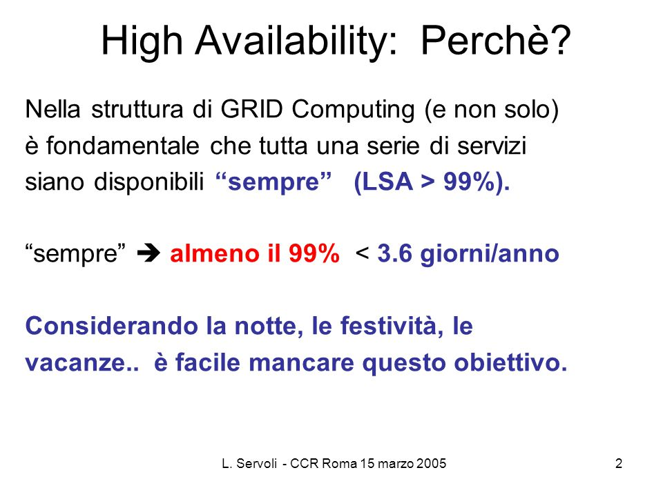 L. Servoli - CCR Roma 15 marzo 20052 High Availability: Perchè.