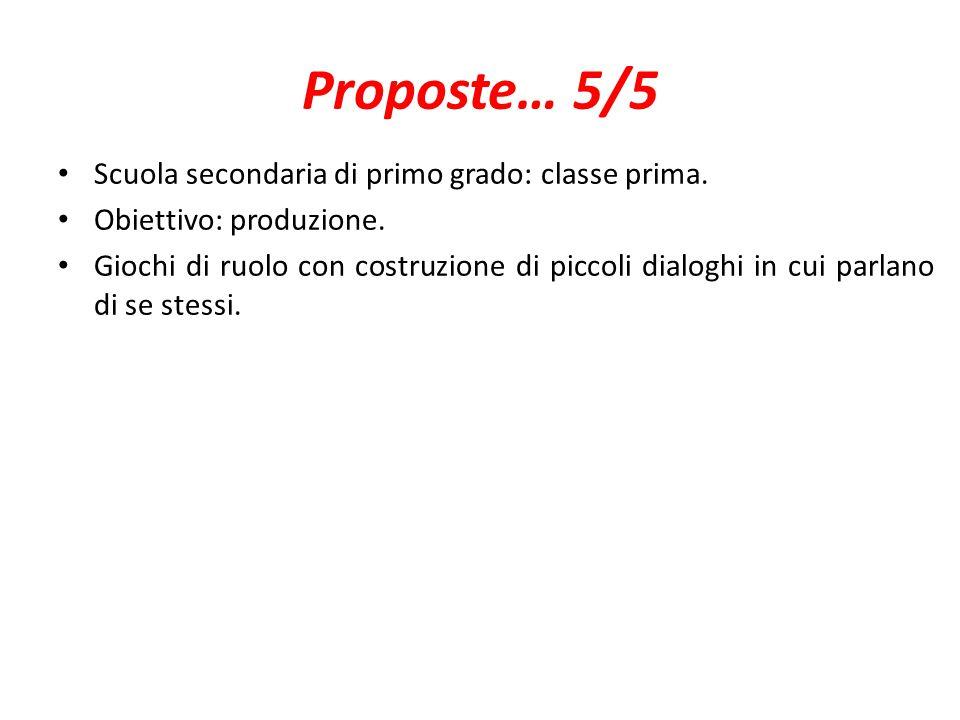 Proposte… 5/5 Scuola secondaria di primo grado: classe prima. Obiettivo: produzione. Giochi di ruolo con costruzione di piccoli dialoghi in cui parlan