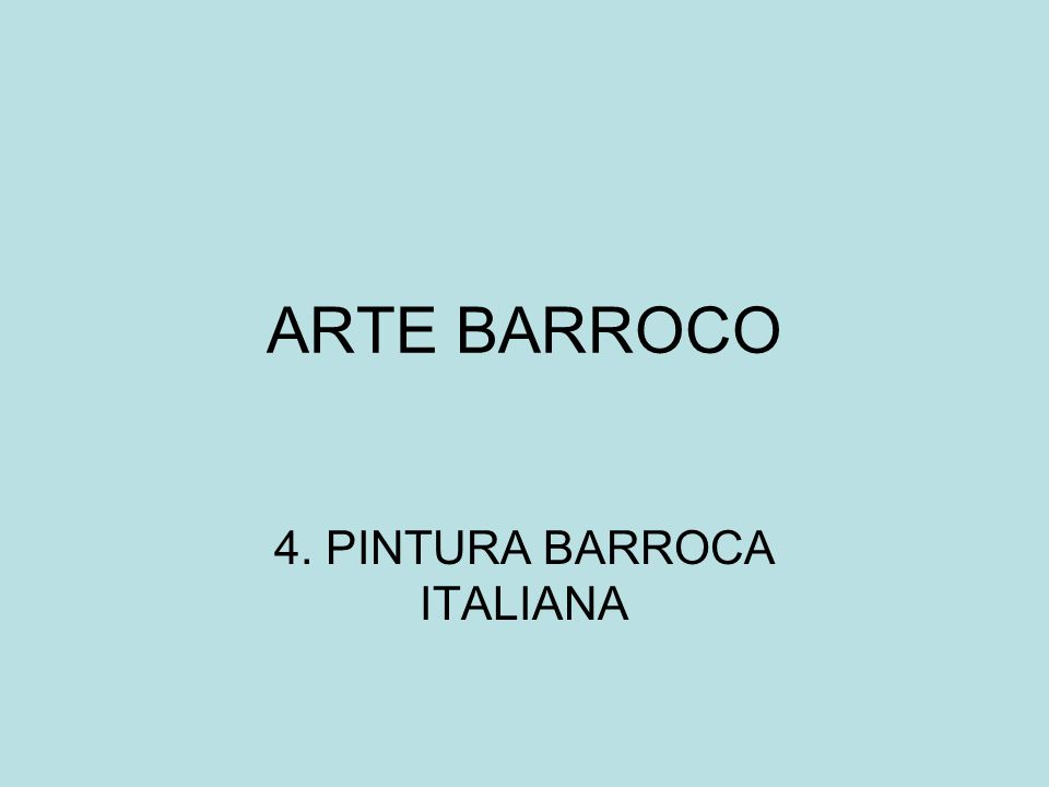 ARTE BARROCO 4. PINTURA BARROCA ITALIANA