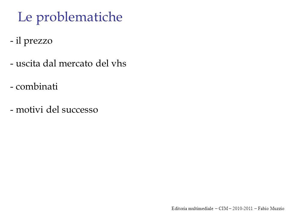 Le problematiche - il prezzo - uscita dal mercato del vhs - combinati - motivi del successo Editoria multimediale – CIM – 2010-2011 – Fabio Muzzio