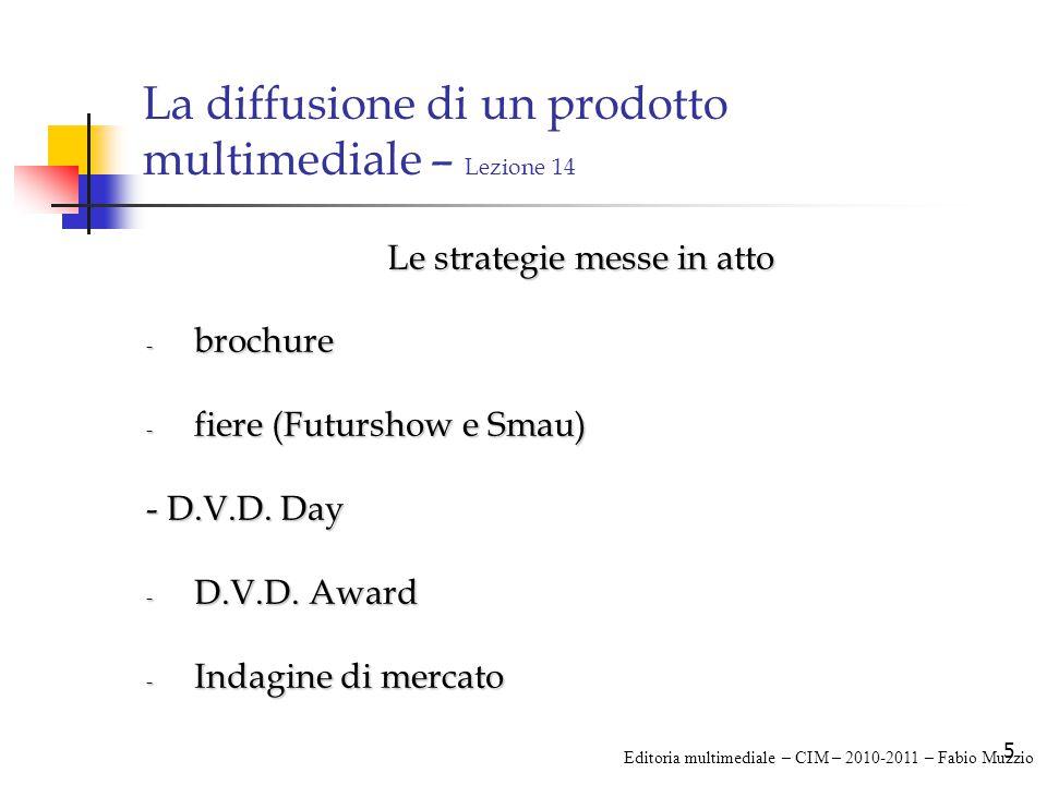 5 La diffusione di un prodotto multimediale – Lezione 14 Le strategie messe in atto - brochure - fiere (Futurshow e Smau) - D.V.D.