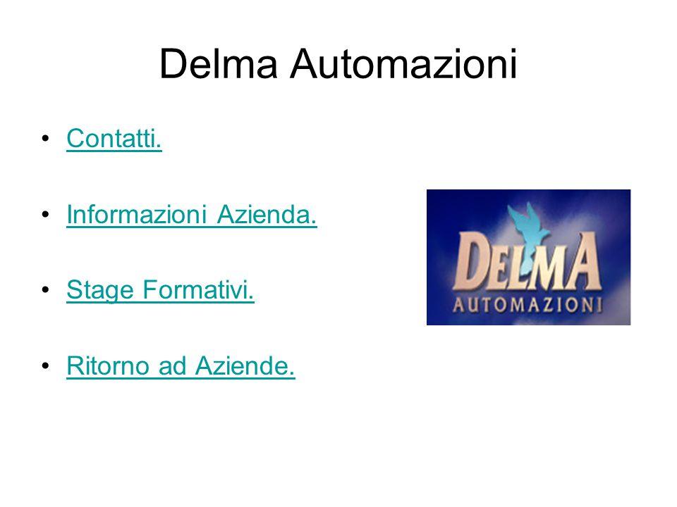 Delma Automazioni Contatti. Informazioni Azienda. Stage Formativi. Ritorno ad Aziende.