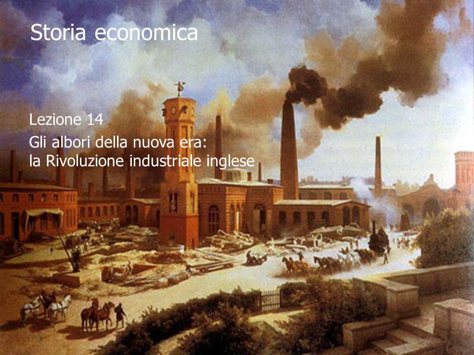 Lezione 14 Gli albori della nuova era: la Rivoluzione industriale inglese Storia economica