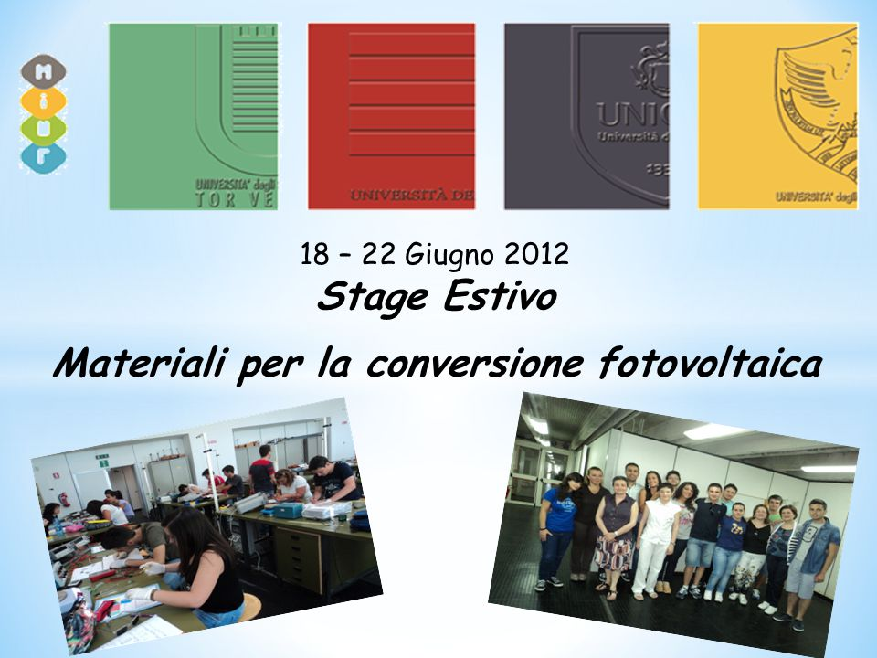 18 – 22 Giugno 2012 Stage Estivo Materiali per la conversione fotovoltaica