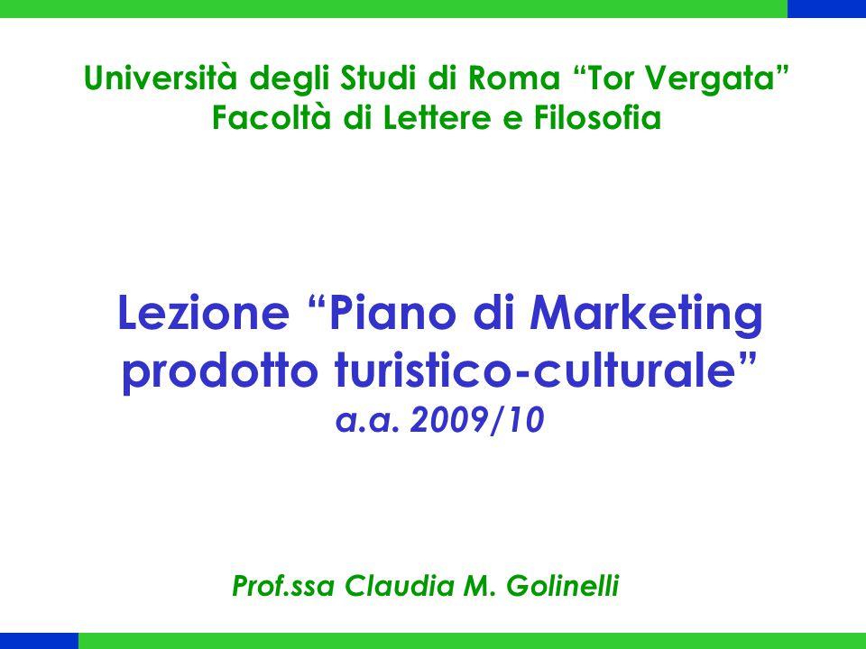 """Lezione """"Piano di Marketing prodotto turistico-culturale"""" a.a. 2009/10 Università degli Studi di Roma """"Tor Vergata"""" Facoltà di Lettere e Filosofia Pro"""
