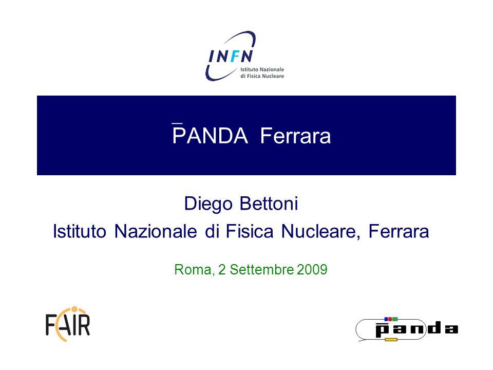 PANDA Ferrara Diego Bettoni Istituto Nazionale di Fisica Nucleare, Ferrara Roma, 2 Settembre 2009