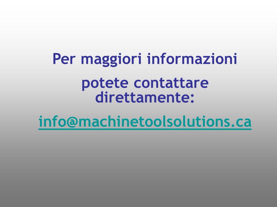 Per maggiori informazioni potete contattare direttamente: info@machinetoolsolutions.ca