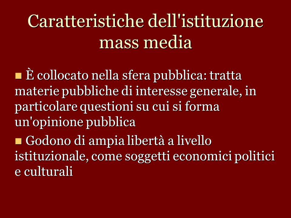 Caratteristiche dell'istituzione mass media È collocato nella sfera pubblica: tratta materie pubbliche di interesse generale, in particolare questioni