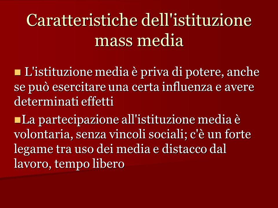 Caratteristiche dell'istituzione mass media L'istituzione media è priva di potere, anche se può esercitare una certa influenza e avere determinati eff