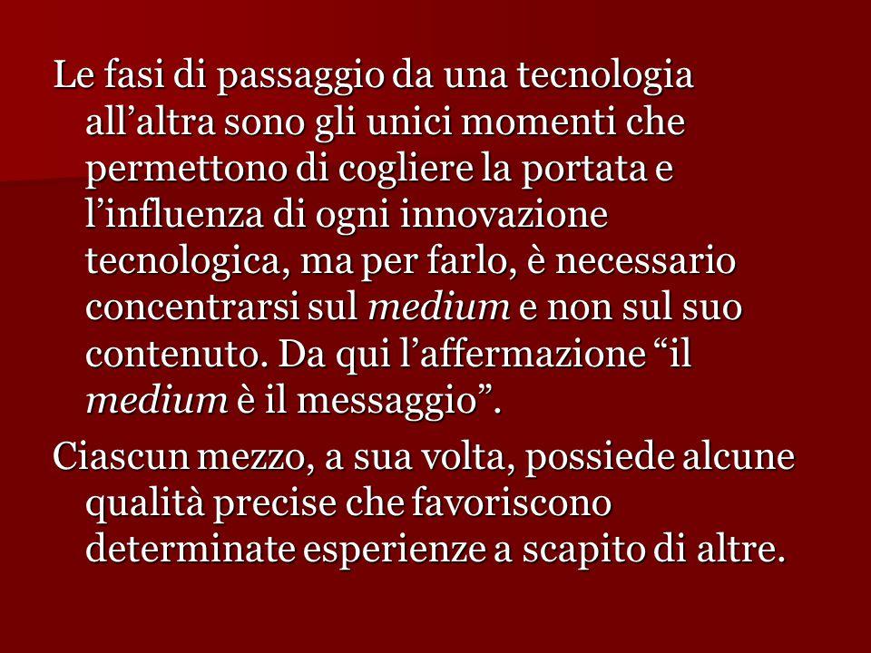 Le fasi di passaggio da una tecnologia all'altra sono gli unici momenti che permettono di cogliere la portata e l'influenza di ogni innovazione tecnol
