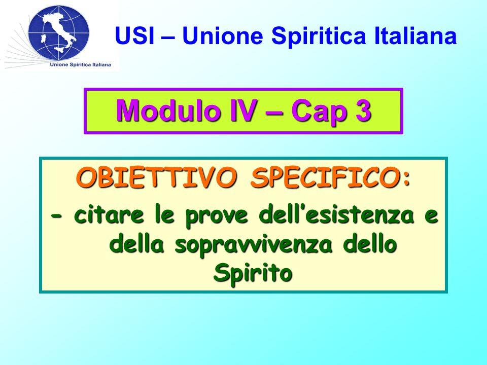 USI – Unione Spiritica Italiana OBIETTIVO SPECIFICO: - citare le prove dell'esistenza e della sopravvivenza dello Spirito Modulo IV – Cap 3