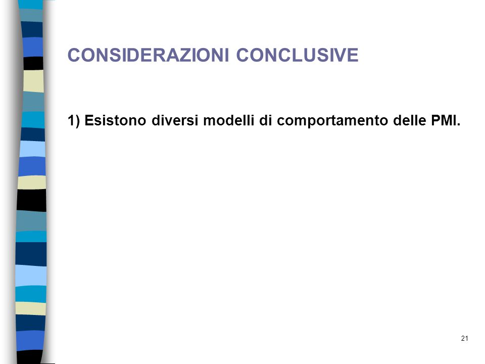 21 CONSIDERAZIONI CONCLUSIVE 1) Esistono diversi modelli di comportamento delle PMI.