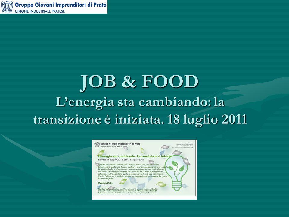 JOB & FOOD L'energia sta cambiando: la transizione è iniziata. 18 luglio 2011