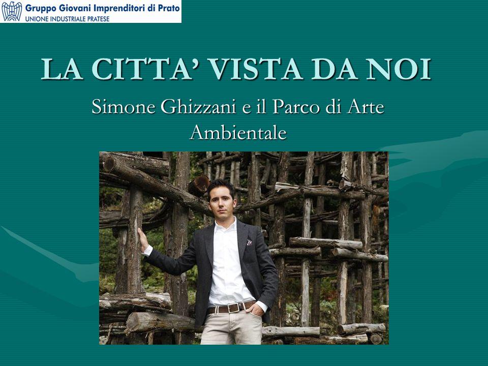 LA CITTA' VISTA DA NOI Simone Ghizzani e il Parco di Arte Ambientale