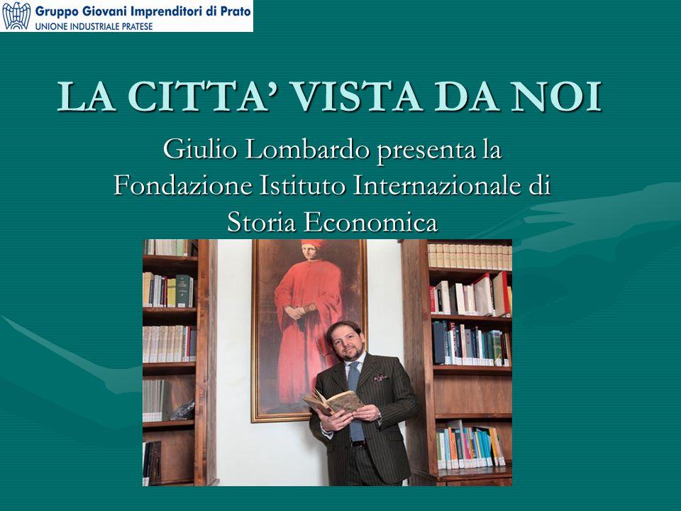 LA CITTA' VISTA DA NOI Giulio Lombardo presenta la Fondazione Istituto Internazionale di Storia Economica