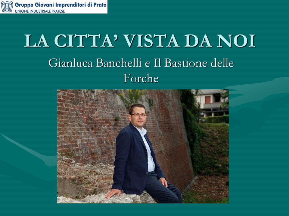 LA CITTA' VISTA DA NOI Gianluca Banchelli e Il Bastione delle Forche
