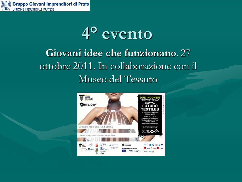 4° evento Giovani idee che funzionano. 27 ottobre 2011. In collaborazione con il Museo del Tessuto