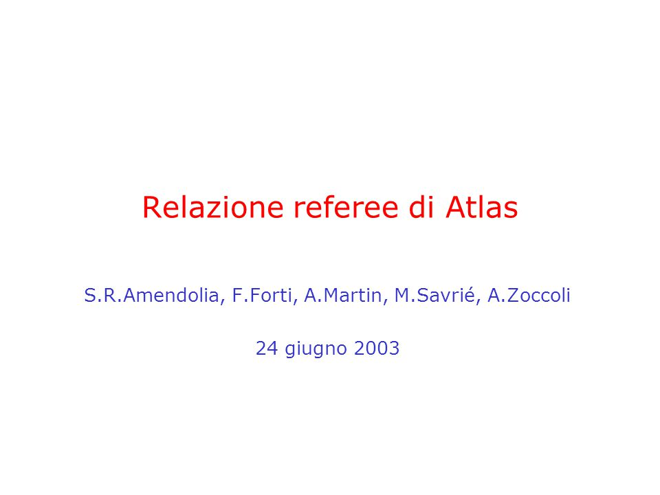 Relazione referee di Atlas S.R.Amendolia, F.Forti, A.Martin, M.Savrié, A.Zoccoli 24 giugno 2003