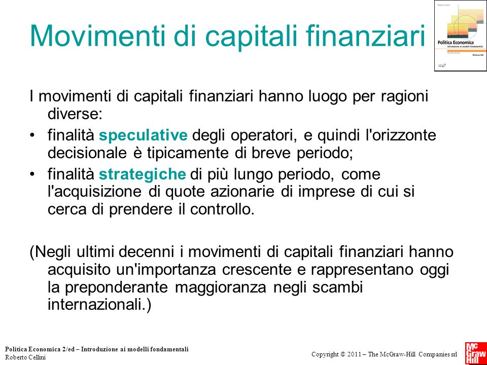 Copyright © 2011 – The McGraw-Hill Companies srl Politica Economica 2/ed – Introduzione ai modelli fondamentali Roberto Cellini Movimenti di capitali
