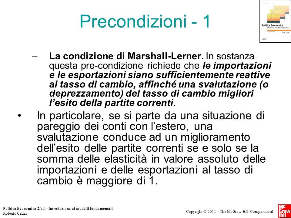 Copyright © 2011 – The McGraw-Hill Companies srl Politica Economica 2/ed – Introduzione ai modelli fondamentali Roberto Cellini Precondizioni - 1 –La