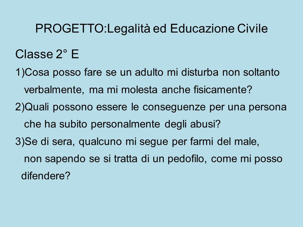 PROGETTO:Legalità ed Educazione Civile Classe 2° E 1)Cosa posso fare se un adulto mi disturba non soltanto verbalmente, ma mi molesta anche fisicamente.