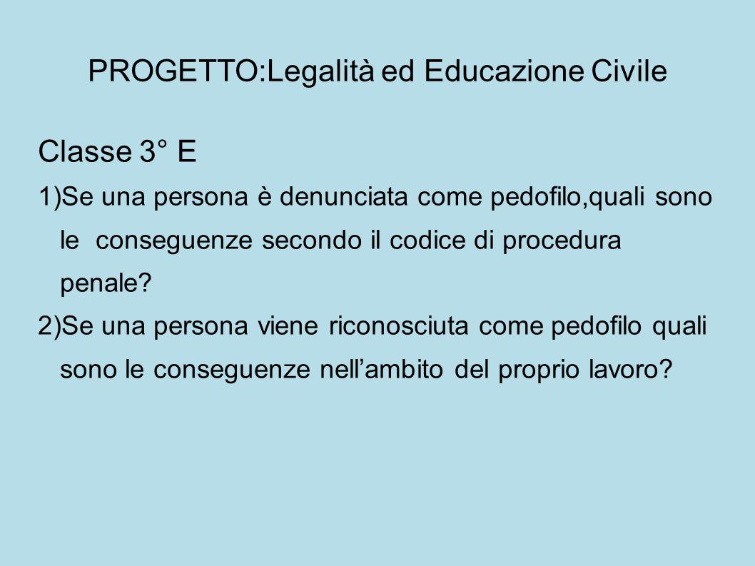PROGETTO:Legalità ed Educazione Civile Classe 3° E 1)Se una persona è denunciata come pedofilo,quali sono le conseguenze secondo il codice di procedura penale.