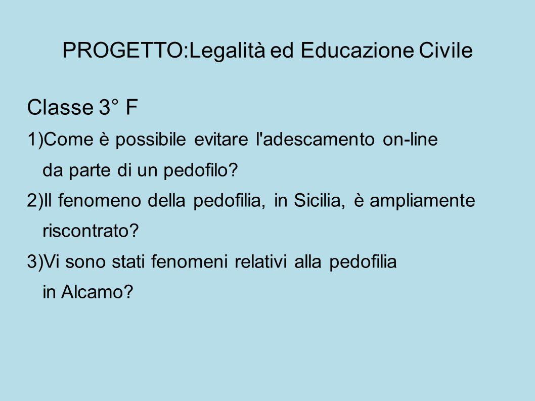 PROGETTO:Legalità ed Educazione Civile Classe 3° F 1)Come è possibile evitare l adescamento on-line da parte di un pedofilo.