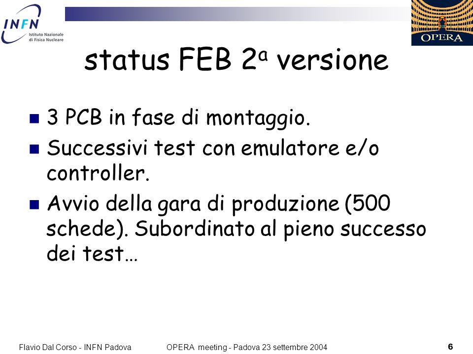Flavio Dal Corso - INFN Padova6 OPERA meeting - Padova 23 settembre 2004 status FEB 2 a versione 3 PCB in fase di montaggio.