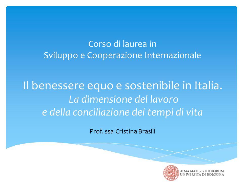 Corso di laurea in Sviluppo e Cooperazione Internazionale Il benessere equo e sostenibile in Italia. La dimensione del lavoro e della conciliazione de