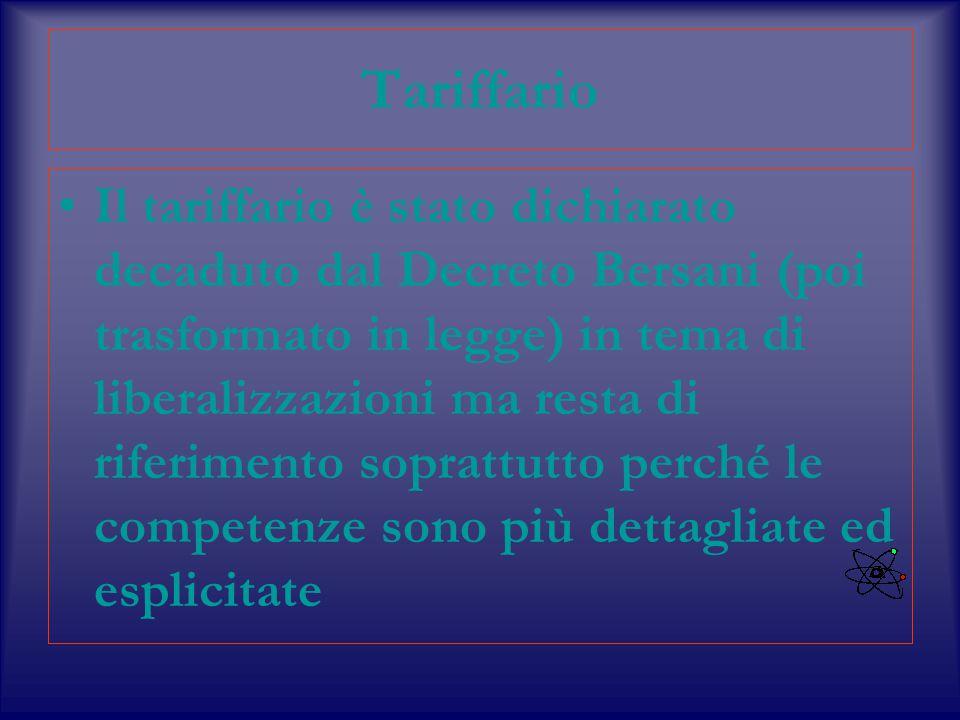 Tariffario Il tariffario è stato dichiarato decaduto dal Decreto Bersani (poi trasformato in legge) in tema di liberalizzazioni ma resta di riferimento soprattutto perché le competenze sono più dettagliate ed esplicitate