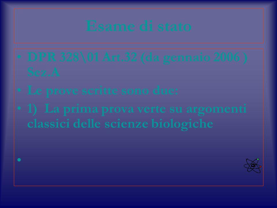 Esame di stato DPR 328\01 Art.32 (da gennaio 2006 ) Sez.A Le prove scritte sono due: 1) La prima prova verte su argomenti classici delle scienze biologiche