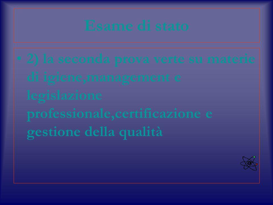 Esame di stato 2) la seconda prova verte su materie di igiene,management e legislazione professionale,certificazione e gestione della qualità