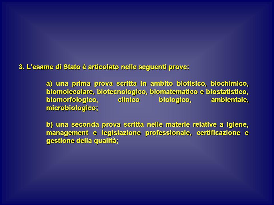 3. L'esame di Stato è articolato nelle seguenti prove: a) una prima prova scritta in ambito biofisico, biochimico, biomolecolare, biotecnologico, biom