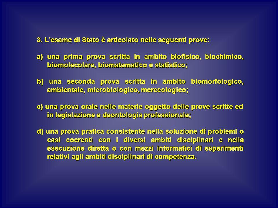 3. L'esame di Stato è articolato nelle seguenti prove: a)una prima prova scritta in ambito biofisico, biochimico, biomolecolare, biomatematico e stati