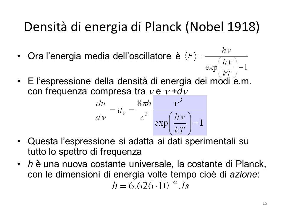 15 Densità di energia di Planck (Nobel 1918) Ora l'energia media dell'oscillatore è E l'espressione della densità di energia dei modi e.m.