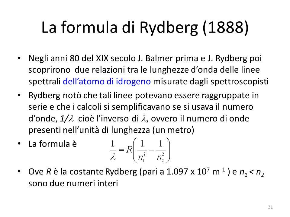 La formula di Rydberg (1888) Negli anni 80 del XIX secolo J.