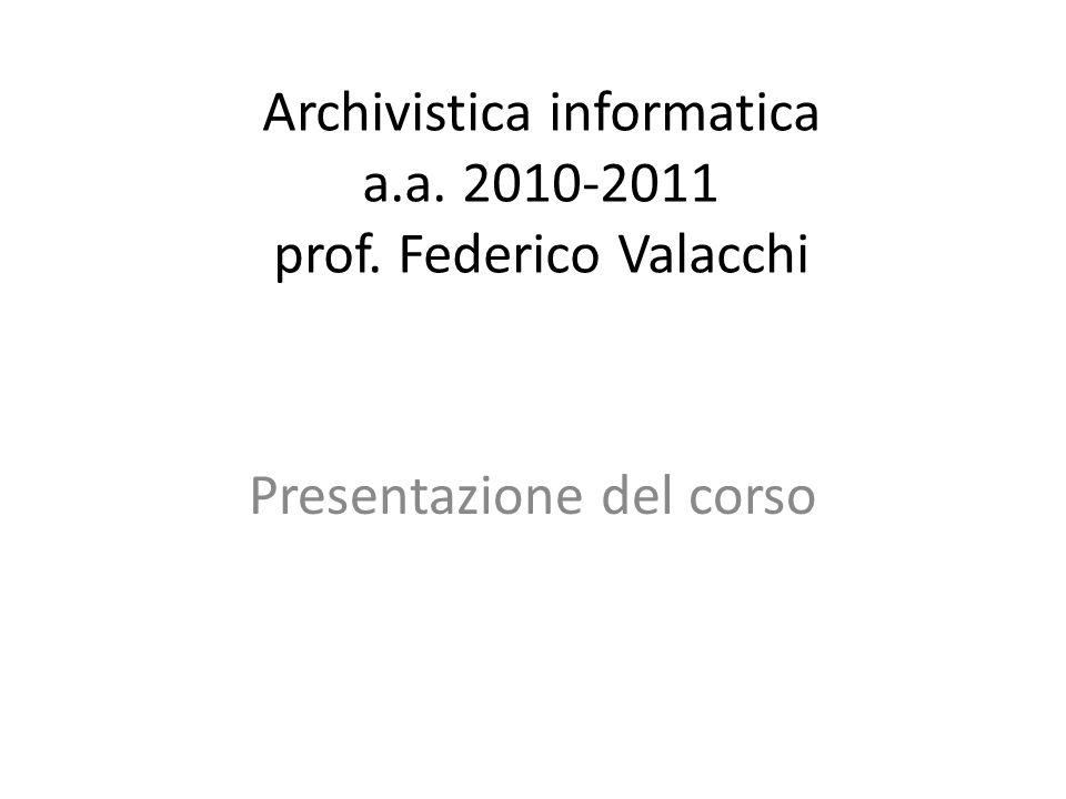 Archivistica informatica a.a. 2010-2011 prof. Federico Valacchi Presentazione del corso