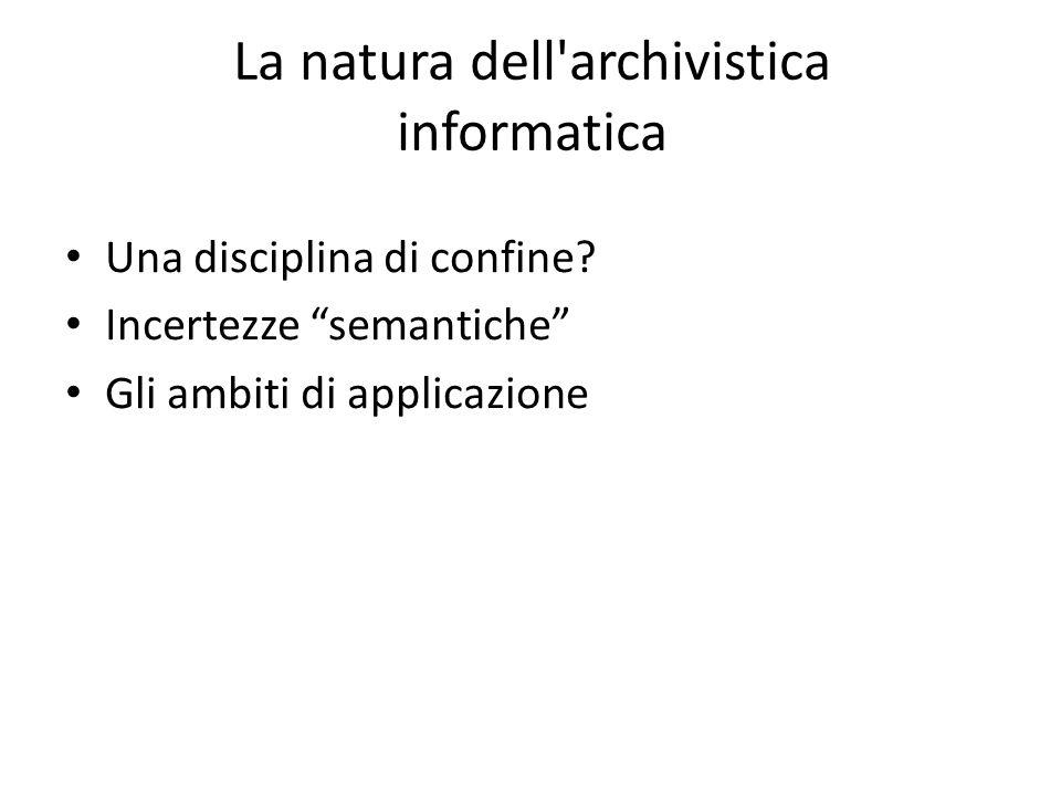 La natura dell archivistica informatica Una disciplina di confine.