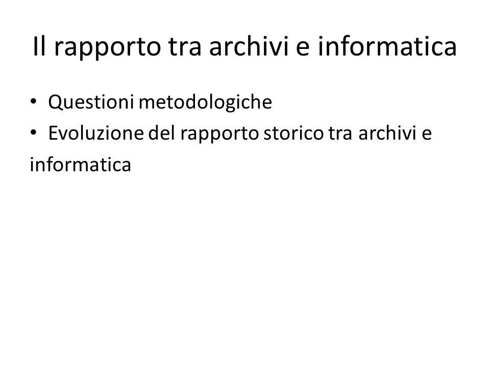 Il rapporto tra archivi e informatica Questioni metodologiche Evoluzione del rapporto storico tra archivi e informatica